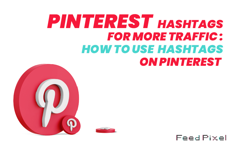 Pinterest Hashtags for More Traffic: How To Use Hashtags on Pinterest